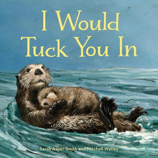 I Would Tuck You In by Sarah Asper Smith and Mitchell Watley- Favorite Children's Books