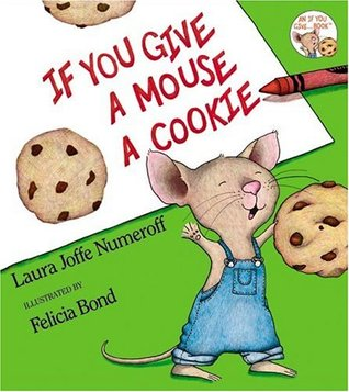If You Give A Mouse A Cookie by Laura Joffe Numeroff and illustrated by Felicia Bond- Favorite Children's Books