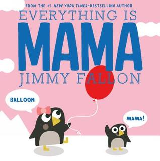 Everything is Mama by Jimmy Fallon- Favorite Children's Books